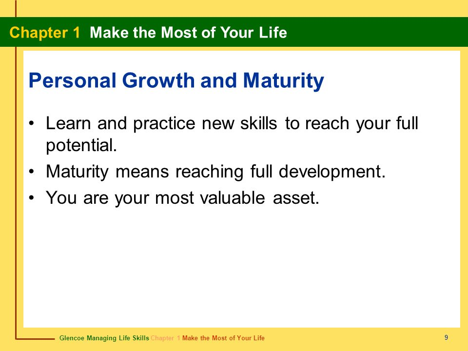 Glencoe Managing Life Skills Chapter 1 Make the Most of Your Life Chapter 1 Make the Most of Your Life 9 Personal Growth and Maturity Learn and practi