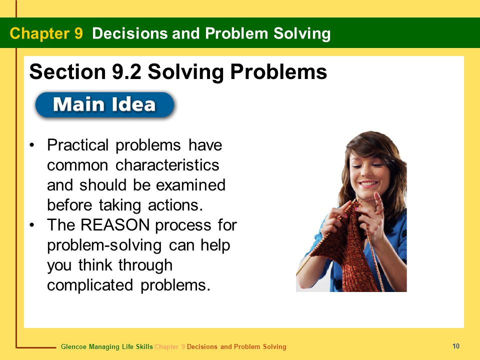 Glencoe Managing Life Skills Chapter 9 Decisions and Problem Solving Chapter 9 Decisions and Problem Solving 10 Practical problems have common charact