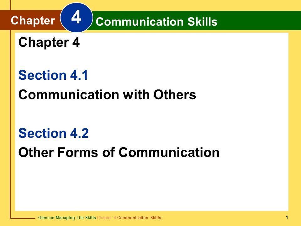 Glencoe Managing Life Skills Chapter 4 Communication Skills Chapter 4 Communication Skills 1 Section 4.1 Communication with Others Section 4.2 Other F
