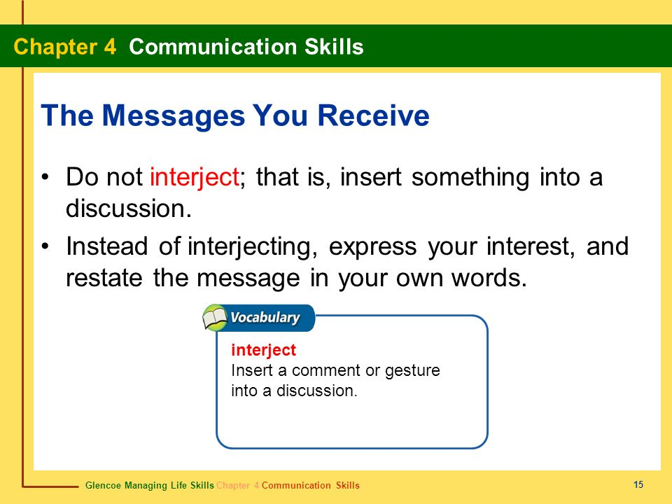 Glencoe Managing Life Skills Chapter 4 Communication Skills Chapter 4 Communication Skills 15 The Messages You Receive Do not interject; that is, inse