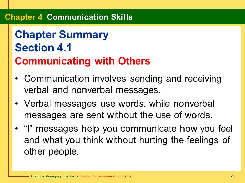 Glencoe Managing Life Skills Chapter 4 Communication Skills Chapter 4 Communication Skills 23 Chapter Summary Section 4.1 Communication involves sendi