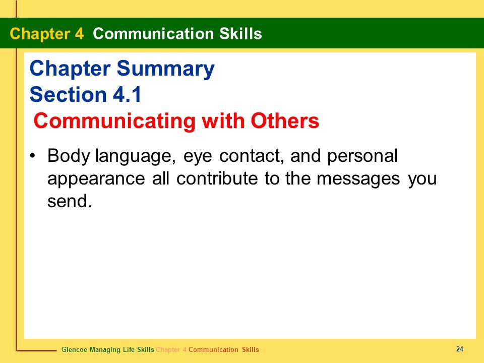 Glencoe Managing Life Skills Chapter 4 Communication Skills Chapter 4 Communication Skills 24 Chapter Summary Section 4.1 Body language, eye contact,