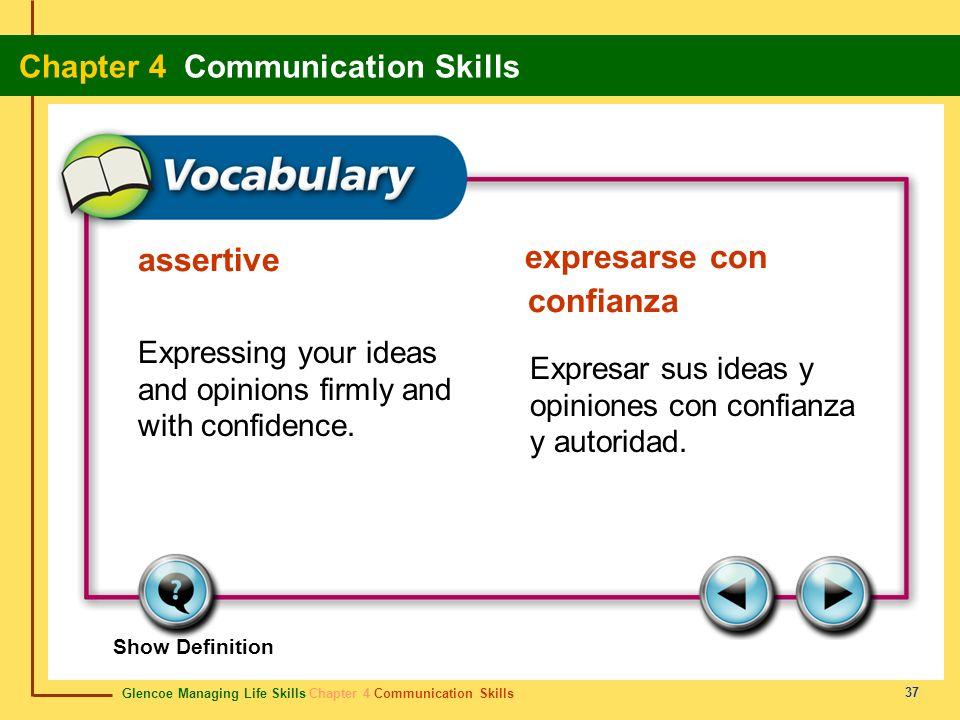 Glencoe Managing Life Skills Chapter 4 Communication Skills Chapter 4 Communication Skills 37 assertive expresarse con confianza Expressing your ideas