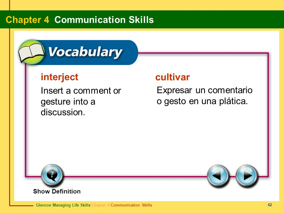 Glencoe Managing Life Skills Chapter 4 Communication Skills Chapter 4 Communication Skills 42 interject cultivar Insert a comment or gesture into a di