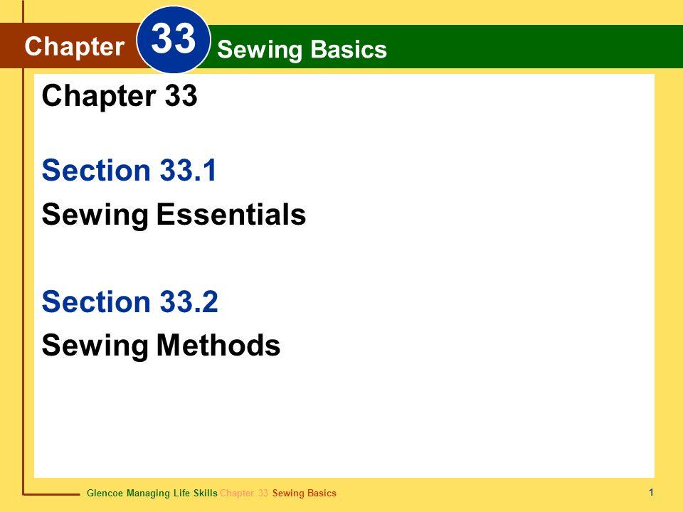Glencoe Managing Life Skills Chapter 33 Sewing Basics Chapter 33 Sewing Basics 1 Section 33.1 Sewing Essentials Section 33.2 Sewing Methods Chapter 33