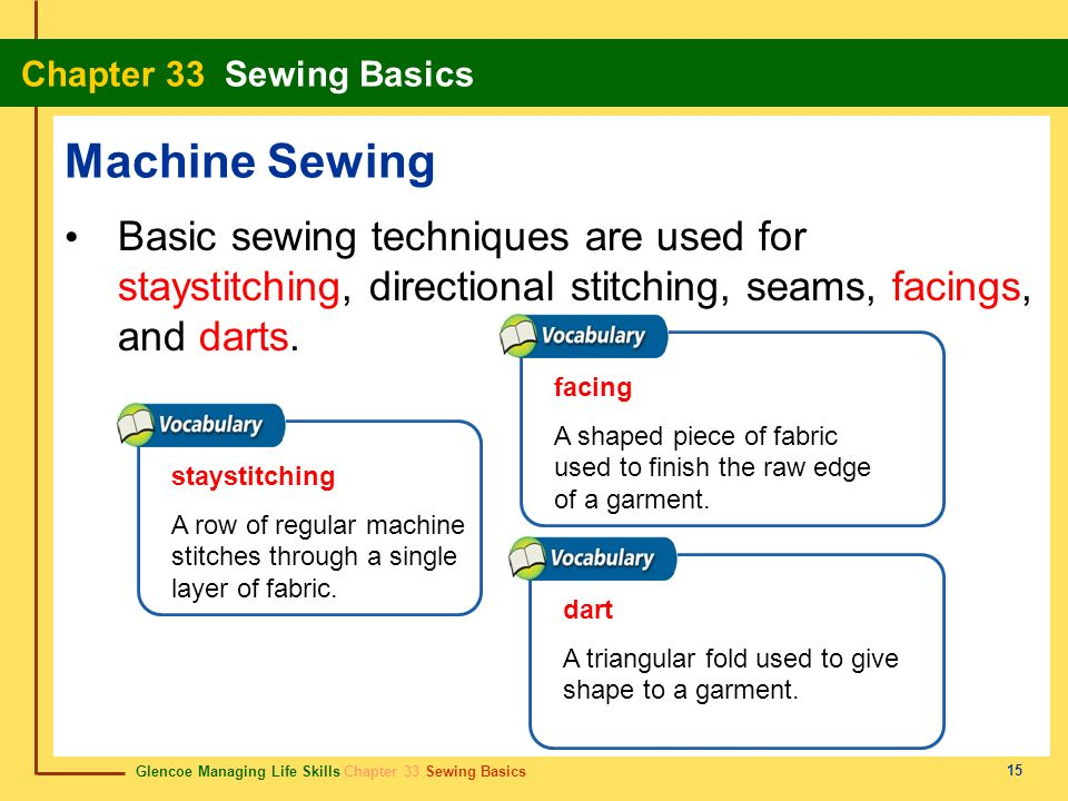 Glencoe Managing Life Skills Chapter 33 Sewing Basics Chapter 33 Sewing Basics 15 Machine Sewing Basic sewing techniques are used for staystitching, d