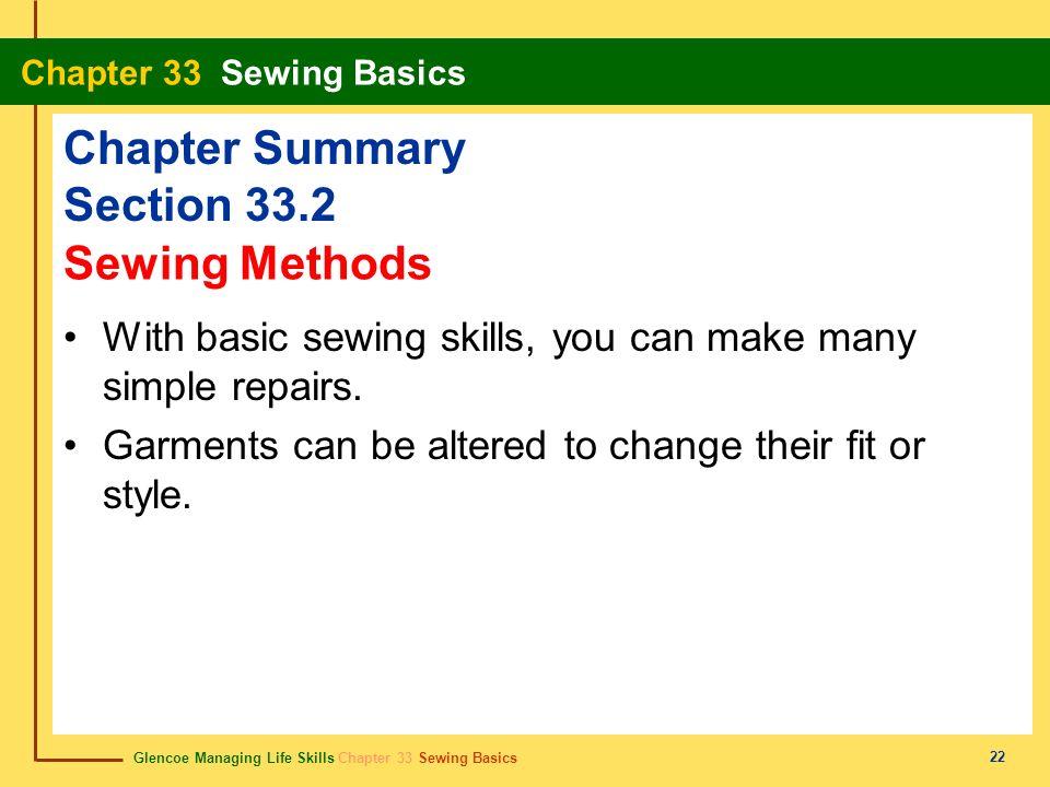 Glencoe Managing Life Skills Chapter 33 Sewing Basics Chapter 33 Sewing Basics 22 Chapter Summary Section 33.2 With basic sewing skills, you can make