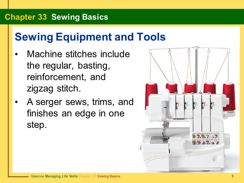 Glencoe Managing Life Skills Chapter 33 Sewing Basics Chapter 33 Sewing Basics 6 Sewing Equipment and Tools Machine stitches include the regular, bast