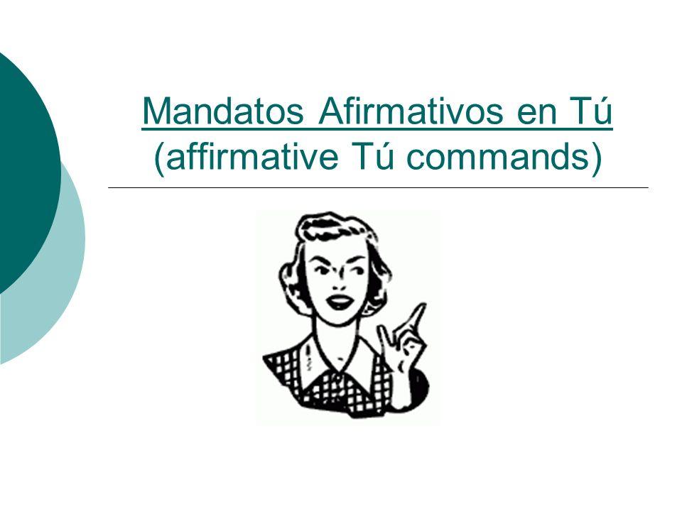 Mandatos Afirmativos en Tú Informal (Tú) commands- What are commands (mandatos) and when do we use them.