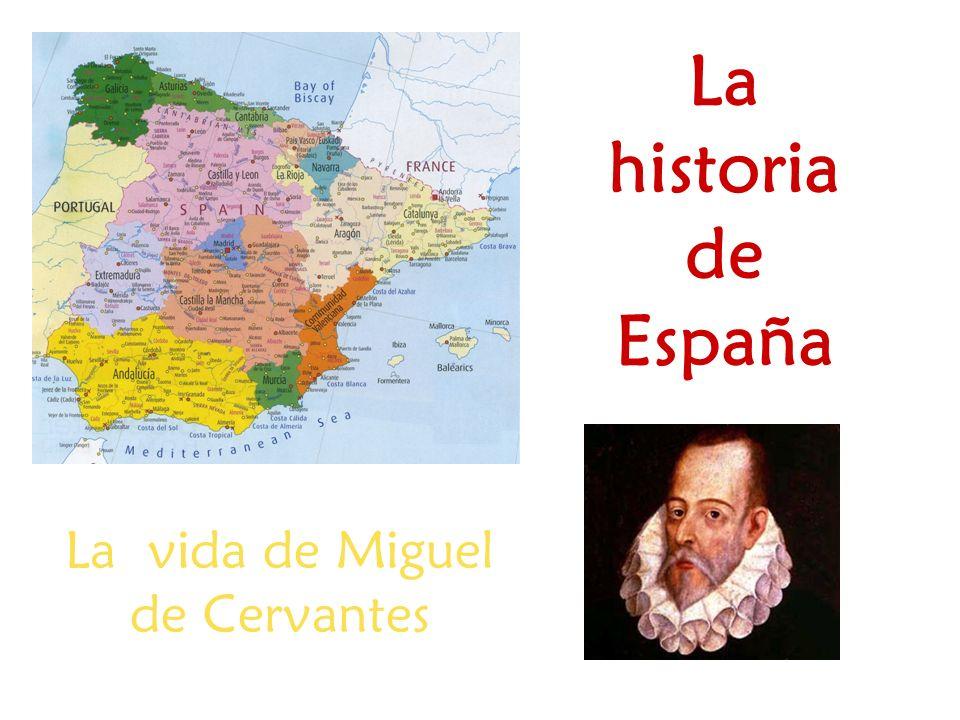 La historia de España La vida de Miguel de Cervantes
