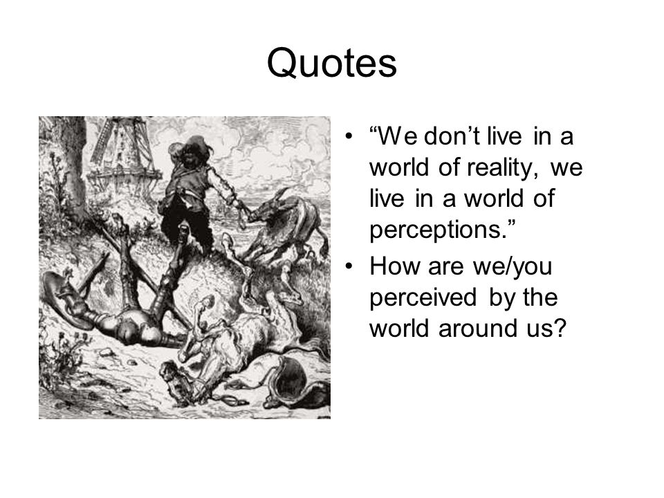 Quotes We dont live in a world of reality, we live in a world of perceptions.