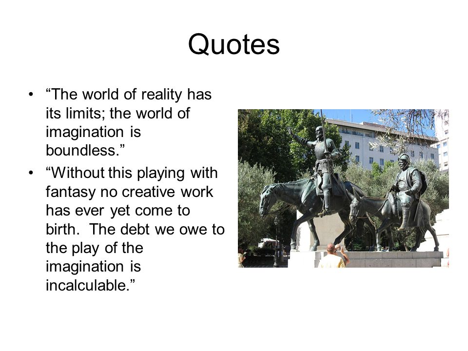 Quotes The world of reality has its limits; the world of imagination is boundless.