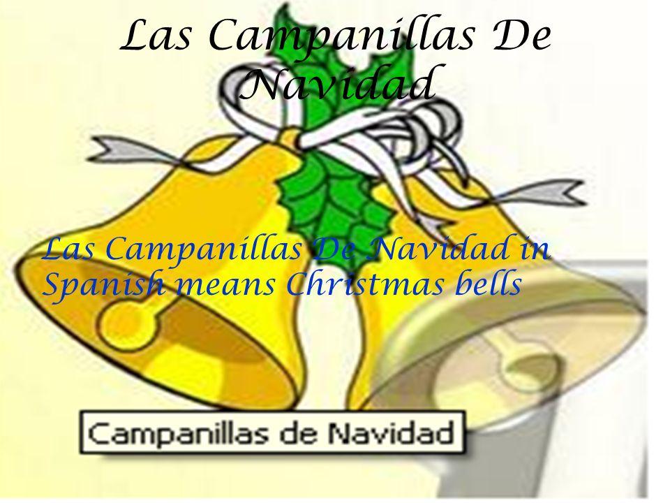 Las Campanillas De Navidad Las Campanillas De Navidad in Spanish means Christmas bells