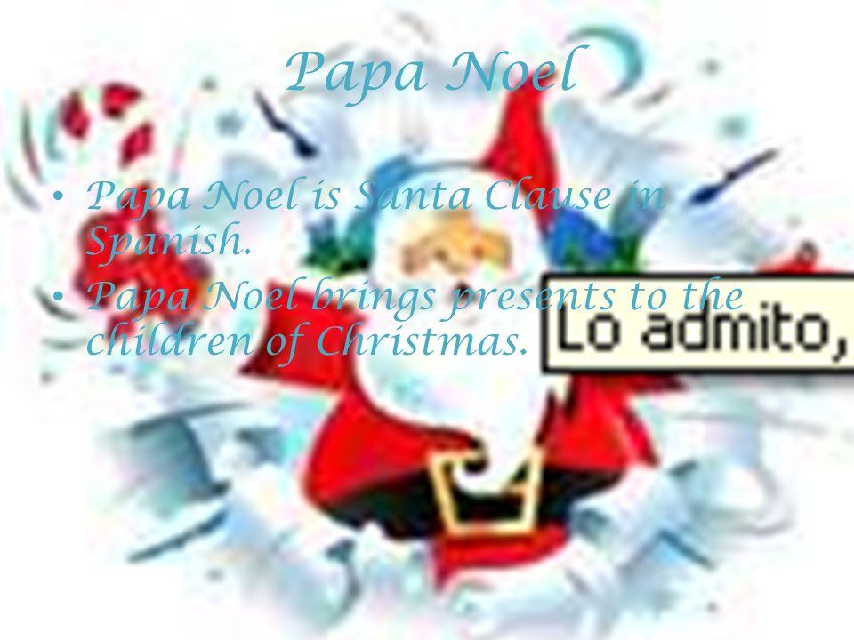 Papa Noel Papa Noel is Santa Clause in Spanish. Papa Noel brings presents to the children of Christmas.
