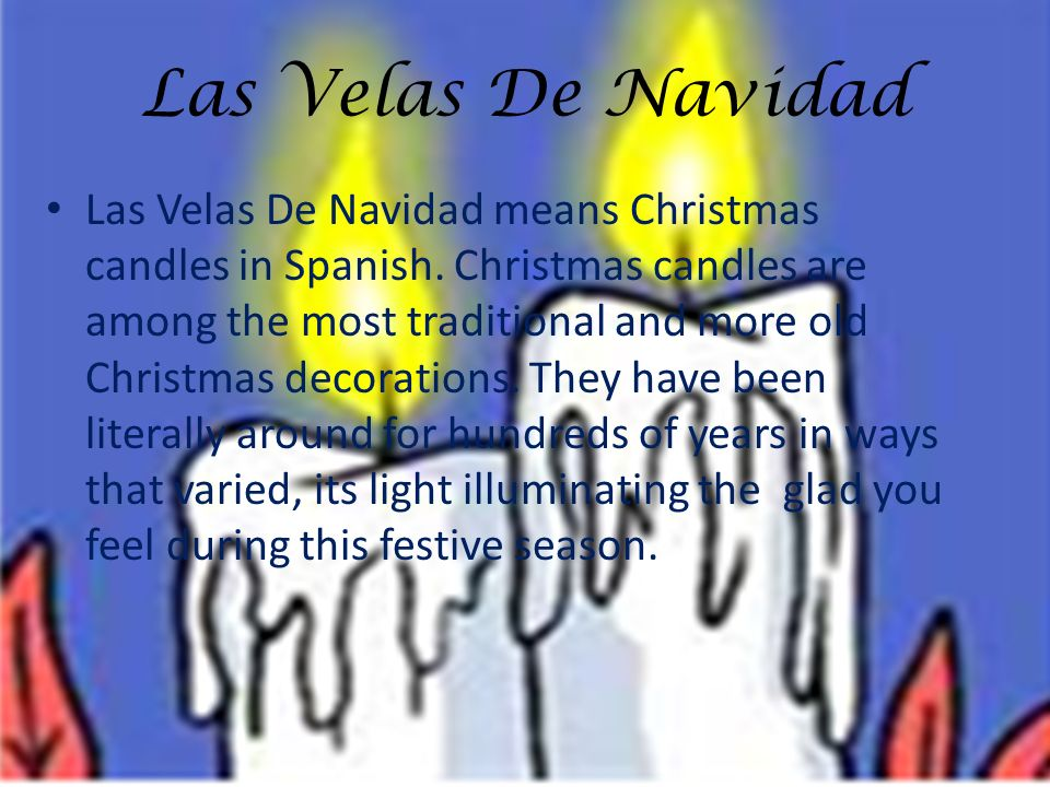 Las Velas De Navidad Las Velas De Navidad means Christmas candles in Spanish. Christmas candles are among the most traditional and more old Christmas