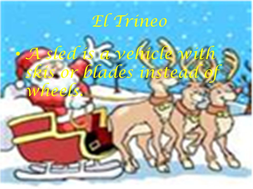El Trineo A sled is a vehicle with skis or blades instead of wheels.