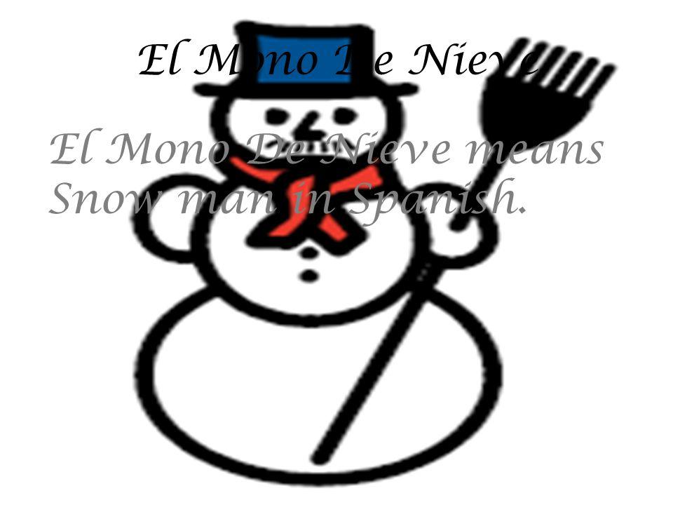El Mono De Nieve El Mono De Nieve means Snow man in Spanish.
