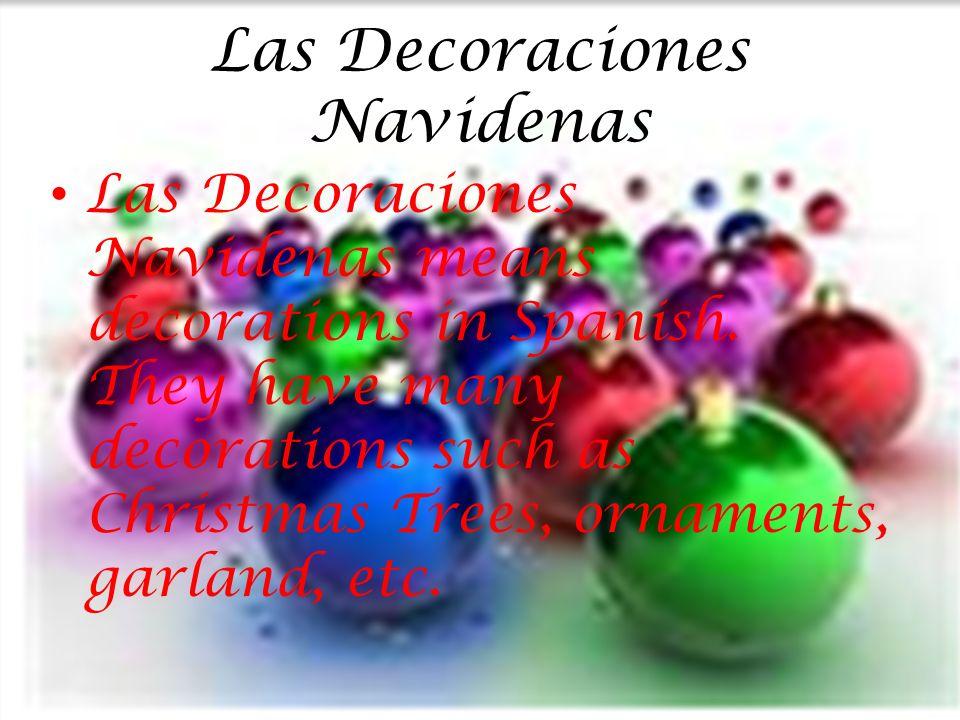Las Decoraciones Navidenas Las Decoraciones Navidenas means decorations in Spanish. They have many decorations such as Christmas Trees, ornaments, gar