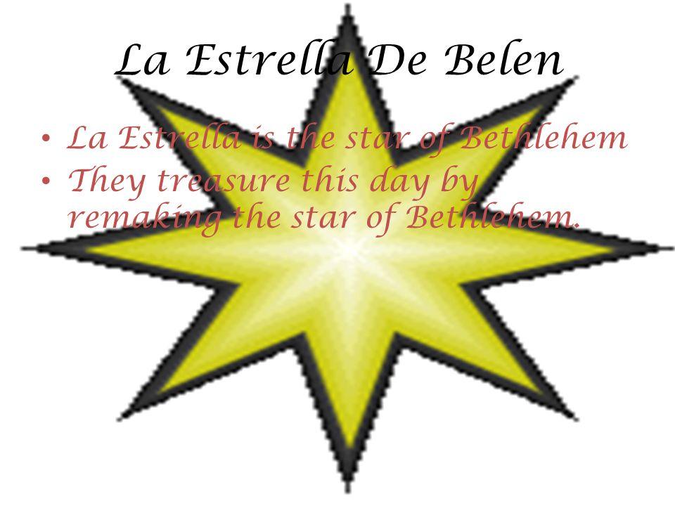 La Estrella De Belen La Estrella is the star of Bethlehem They treasure this day by remaking the star of Bethlehem.