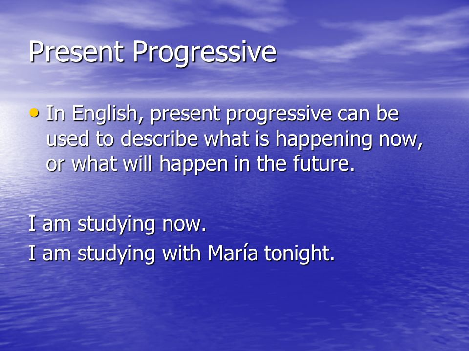 Present Progressive In English, present progressive can be used to describe what is happening now, or what will happen in the future.
