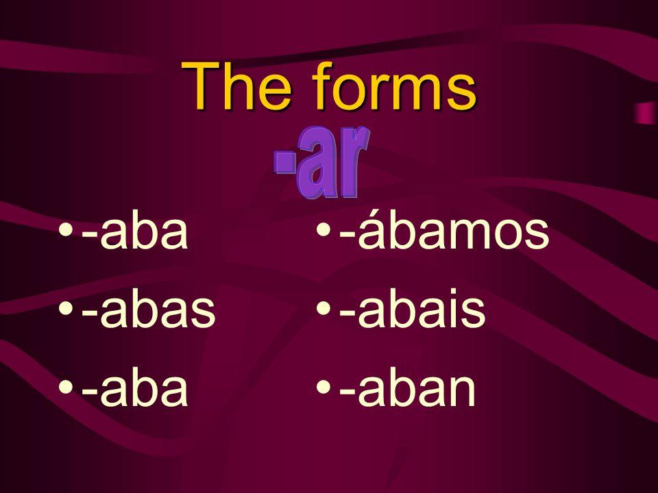 The forms -aba -abas -aba -ábamos -abais -aban