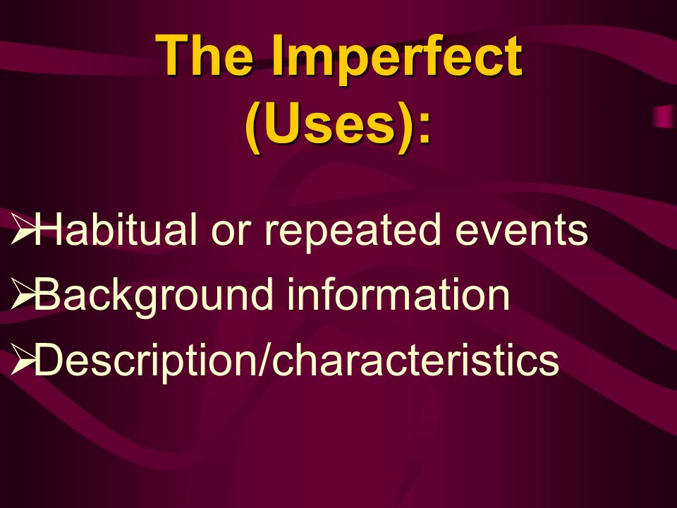 The Imperfect (Uses): Habitual or repeated events Background information Description/characteristics