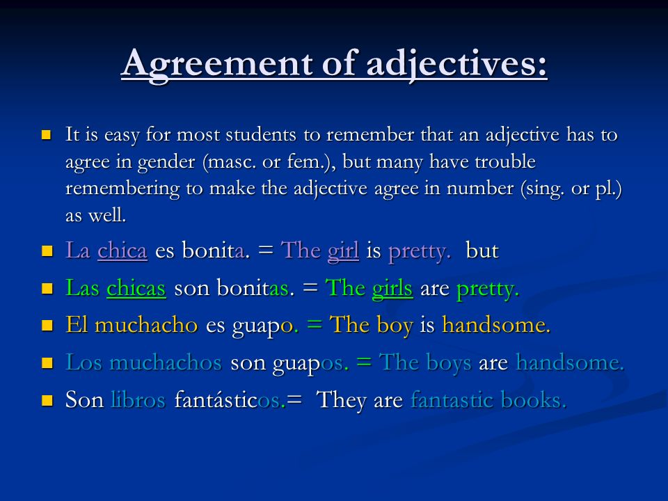 Agreement of adjectives: It is easy for most students to remember that an adjective has to agree in gender (masc. or fem.), but many have trouble reme