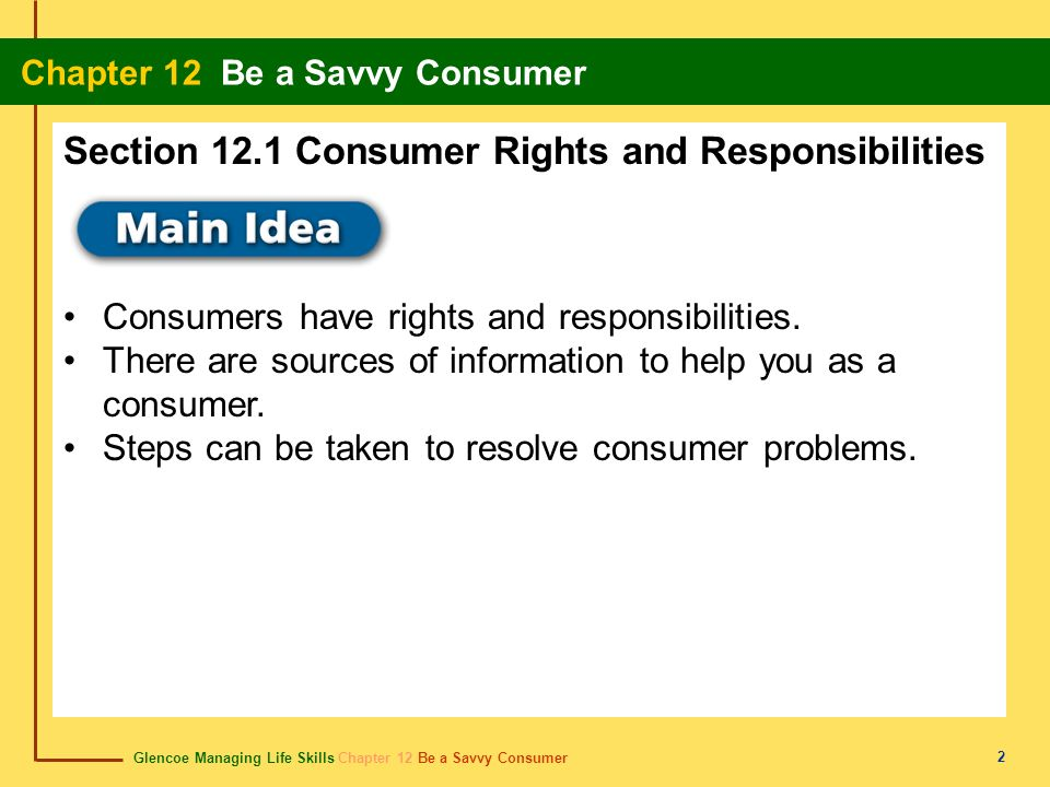Glencoe Managing Life Skills Chapter 12 Be a Savvy Consumer Chapter 12 Be a Savvy Consumer 2 Consumers have rights and responsibilities. There are sou