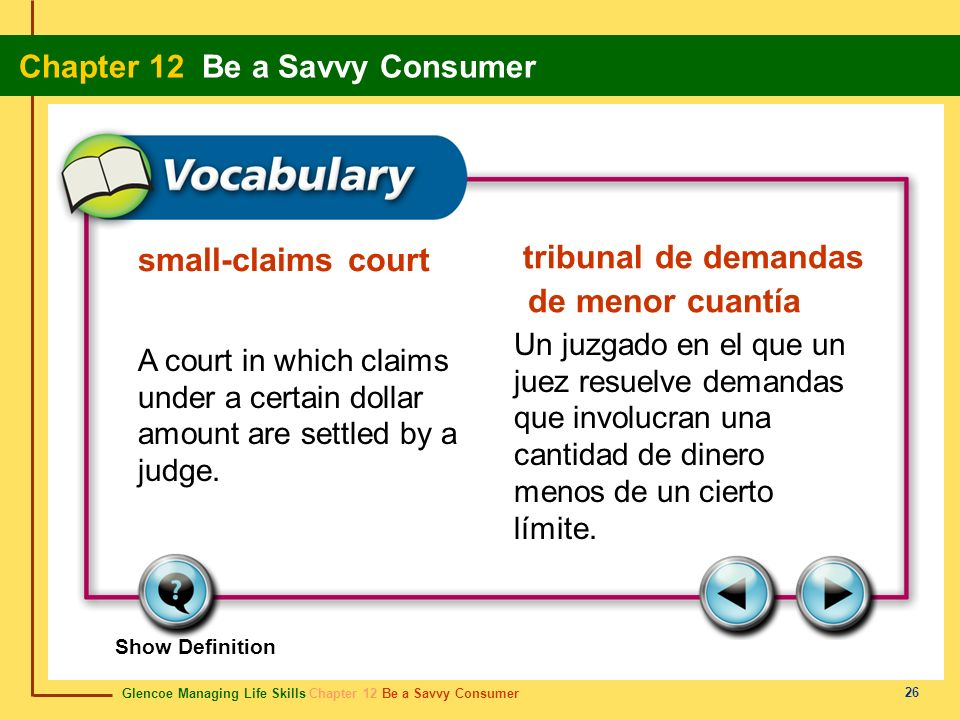 Glencoe Managing Life Skills Chapter 12 Be a Savvy Consumer Chapter 12 Be a Savvy Consumer 26 small-claims court tribunal de demandas de menor cuantía