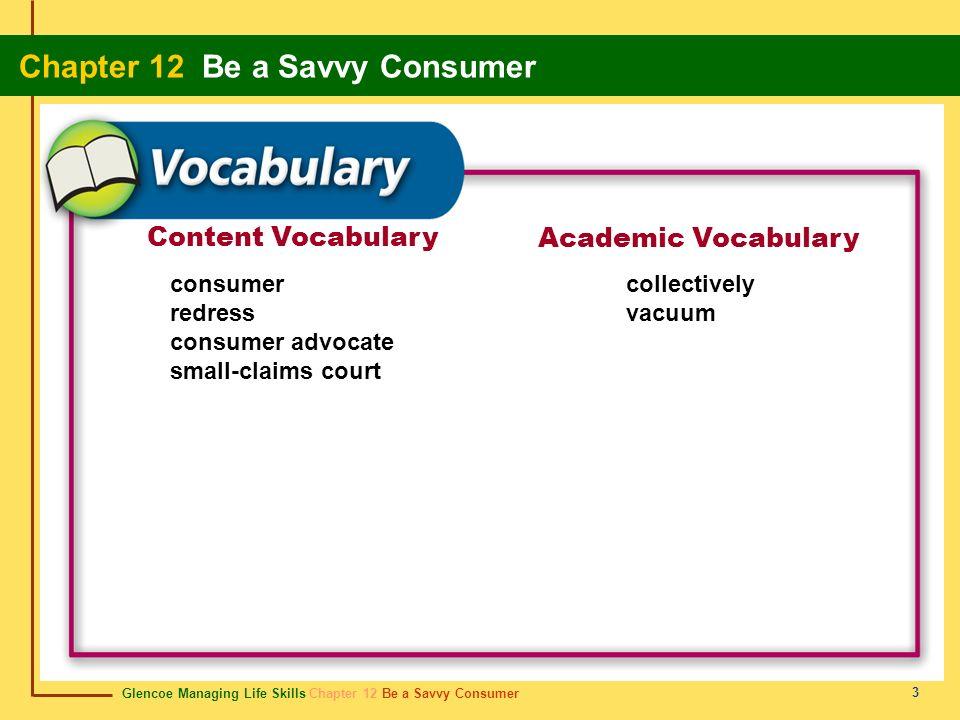 Glencoe Managing Life Skills Chapter 12 Be a Savvy Consumer Chapter 12 Be a Savvy Consumer 3 Content Vocabulary Academic Vocabulary consumer redress c
