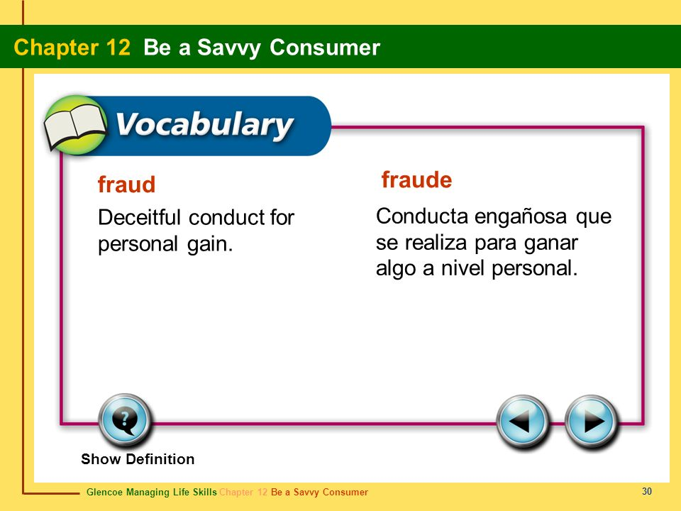 Glencoe Managing Life Skills Chapter 12 Be a Savvy Consumer Chapter 12 Be a Savvy Consumer 30 fraud fraude Deceitful conduct for personal gain. Conduc