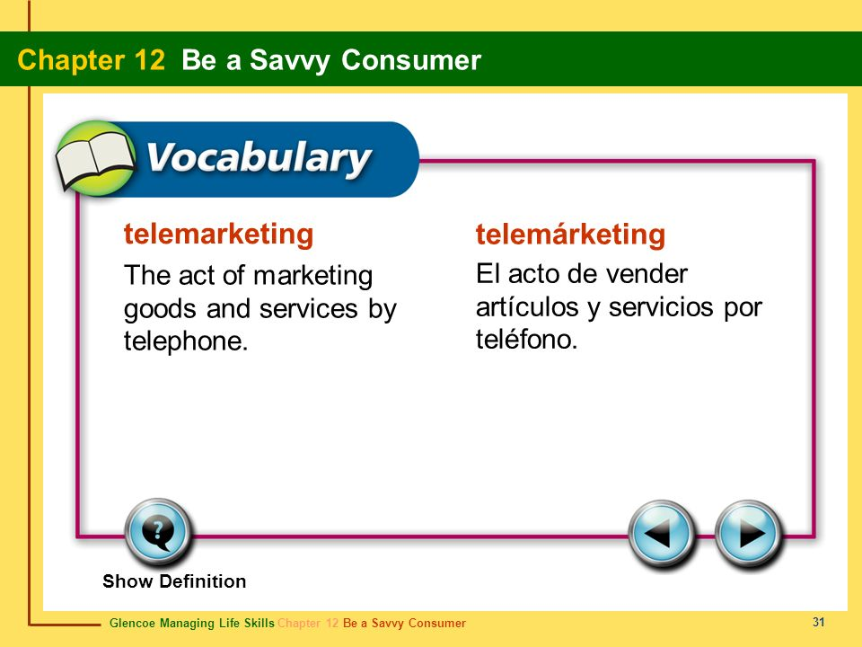 Glencoe Managing Life Skills Chapter 12 Be a Savvy Consumer Chapter 12 Be a Savvy Consumer 31 telemarketing telemárketing The act of marketing goods a