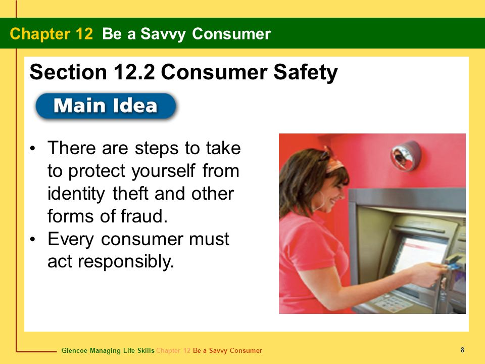 Glencoe Managing Life Skills Chapter 12 Be a Savvy Consumer Chapter 12 Be a Savvy Consumer 8 There are steps to take to protect yourself from identity
