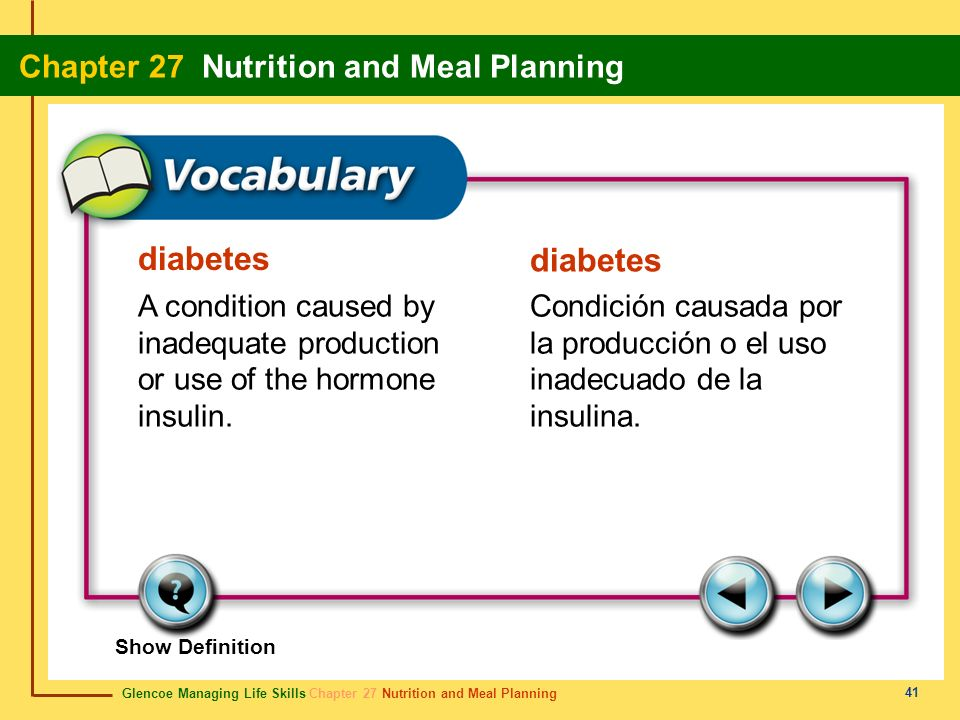 Glencoe Managing Life Skills Chapter 27 Nutrition and Meal Planning Chapter 27 Nutrition and Meal Planning 41 diabetes A condition caused by inadequat