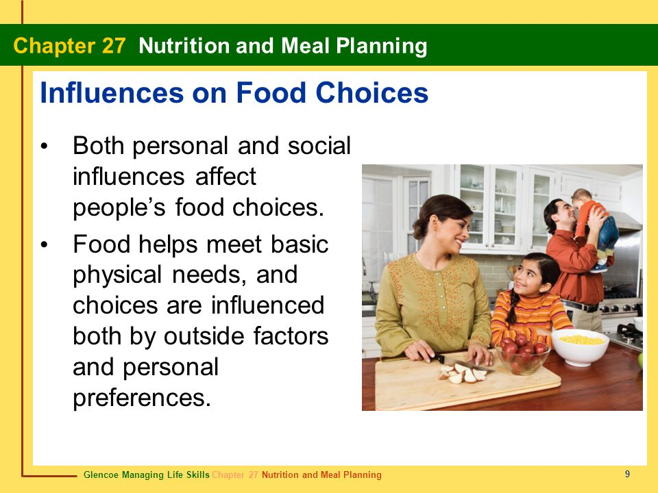 Glencoe Managing Life Skills Chapter 27 Nutrition and Meal Planning Chapter 27 Nutrition and Meal Planning 9 Influences on Food Choices Both personal