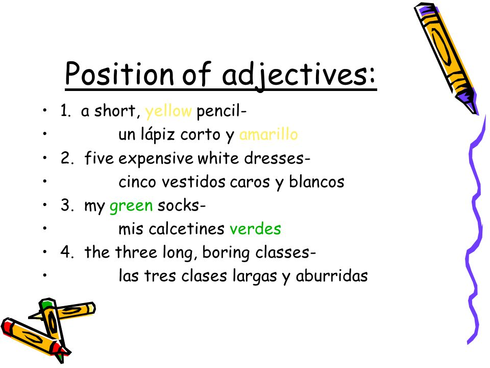 Position of adjectives: 1. a short, yellow pencil- un lápiz corto y amarillo 2.