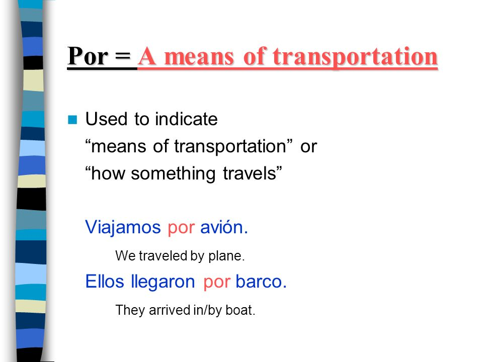 Por = A means of transportation Used to indicate means of transportation or how something travels Viajamos por avión.