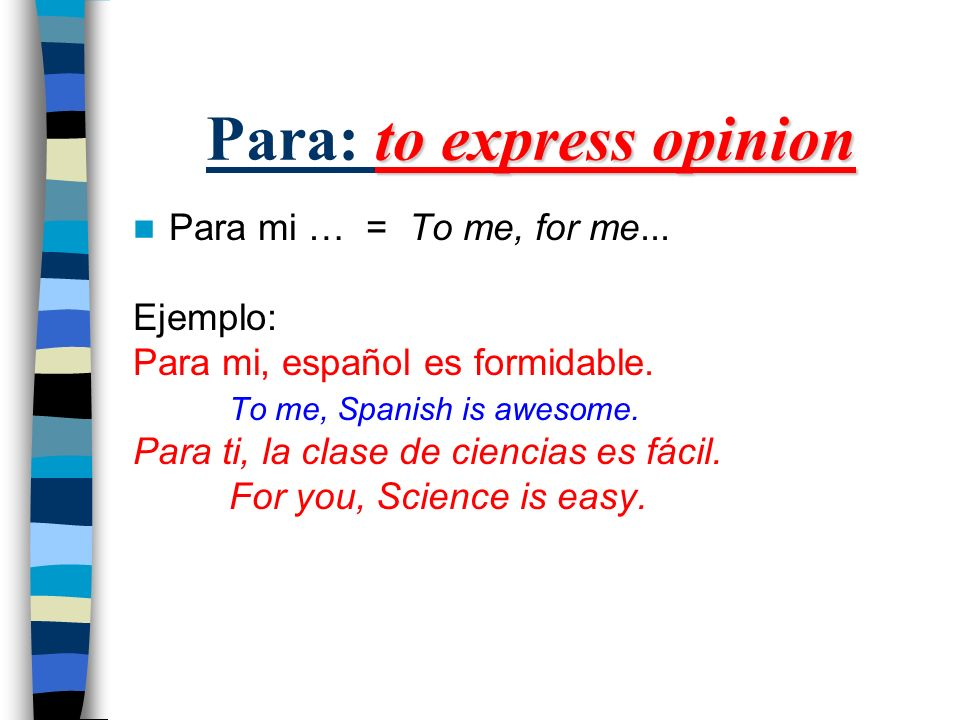 to express opinion Para: to express opinion Para mi … = To me, for me...