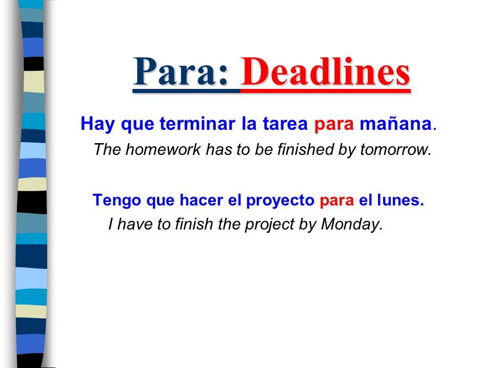 Para: Deadlines Hay que terminar la tarea para mañana. The homework has to be finished by tomorrow. Tengo que hacer el proyecto para el lunes. I have