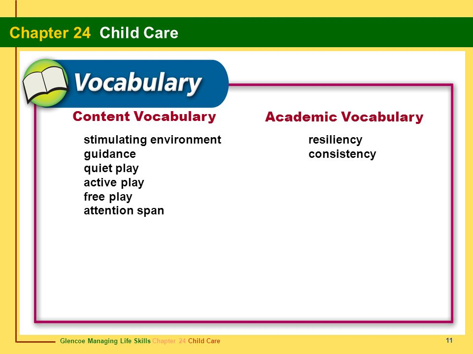 Glencoe Managing Life Skills Chapter 24 Child Care Chapter 24 Child Care 11 Content Vocabulary Academic Vocabulary stimulating environment guidance qu