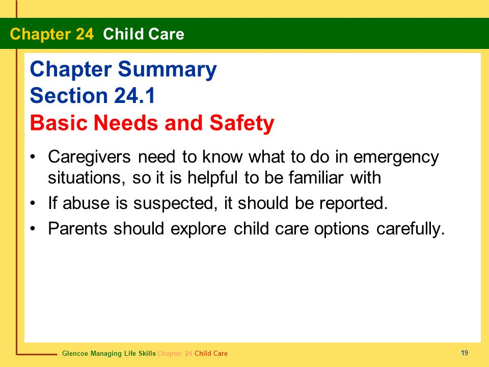 Glencoe Managing Life Skills Chapter 24 Child Care Chapter 24 Child Care 19 Chapter Summary Section 24.1 Caregivers need to know what to do in emergen
