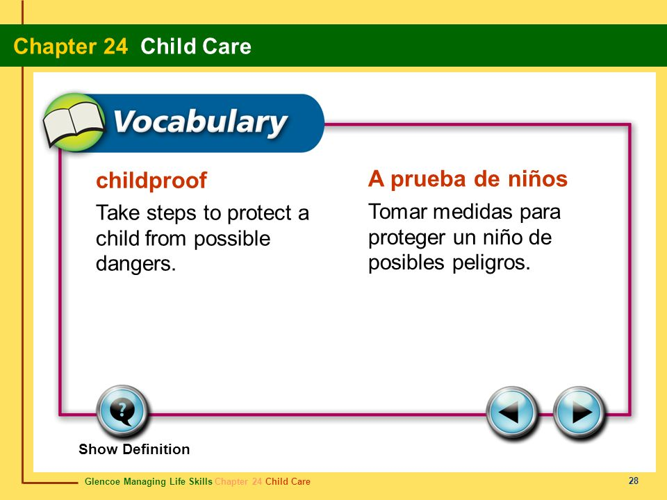 Glencoe Managing Life Skills Chapter 24 Child Care Chapter 24 Child Care 28 childproof A prueba de niños Take steps to protect a child from possible d