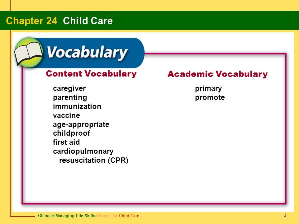Glencoe Managing Life Skills Chapter 24 Child Care Chapter 24 Child Care 3 Content Vocabulary Academic Vocabulary caregiver parenting immunization vac