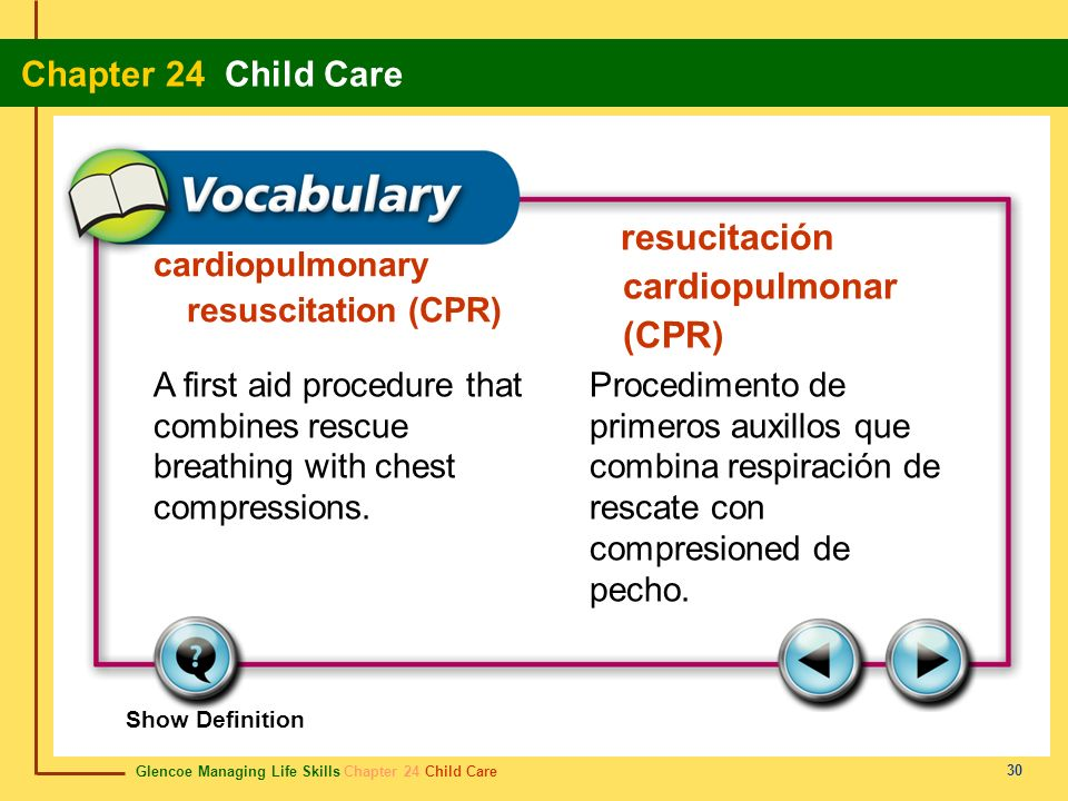 Glencoe Managing Life Skills Chapter 24 Child Care Chapter 24 Child Care 30 resucitación cardiopulmonar (CPR) A first aid procedure that combines resc