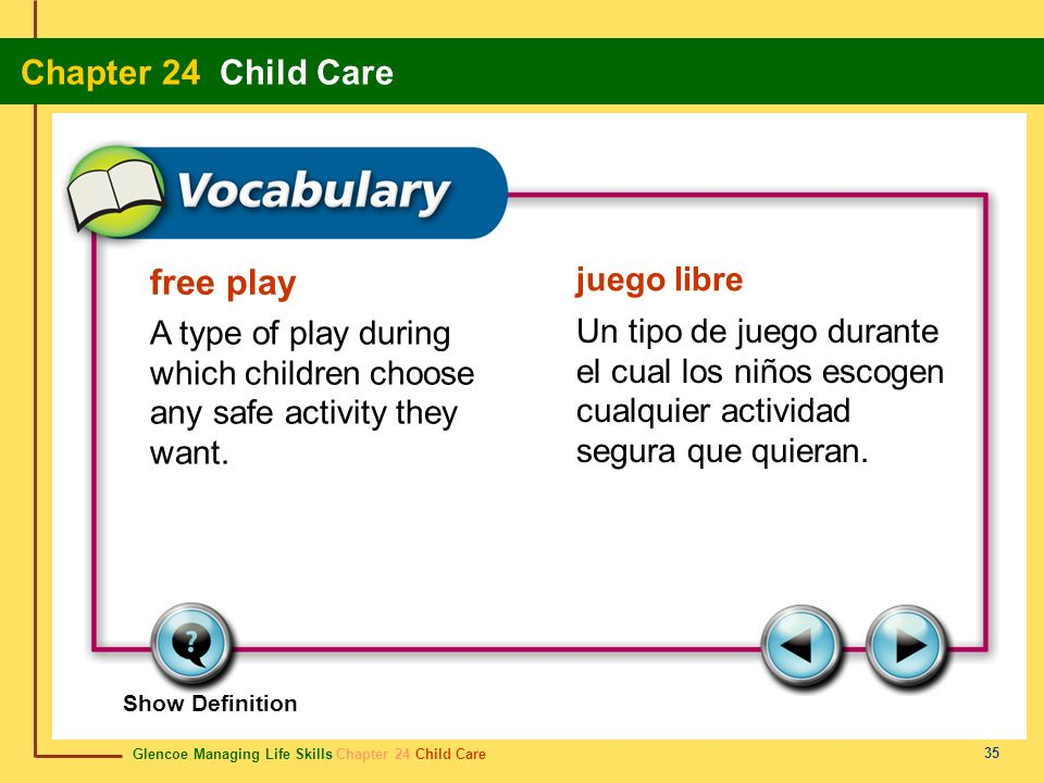 Glencoe Managing Life Skills Chapter 24 Child Care Chapter 24 Child Care 35 free play juego libre A type of play during which children choose any safe