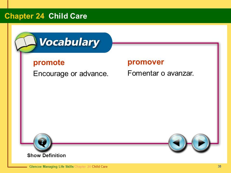 Glencoe Managing Life Skills Chapter 24 Child Care Chapter 24 Child Care 38 promote promover Encourage or advance. Fomentar o avanzar. Show Definition