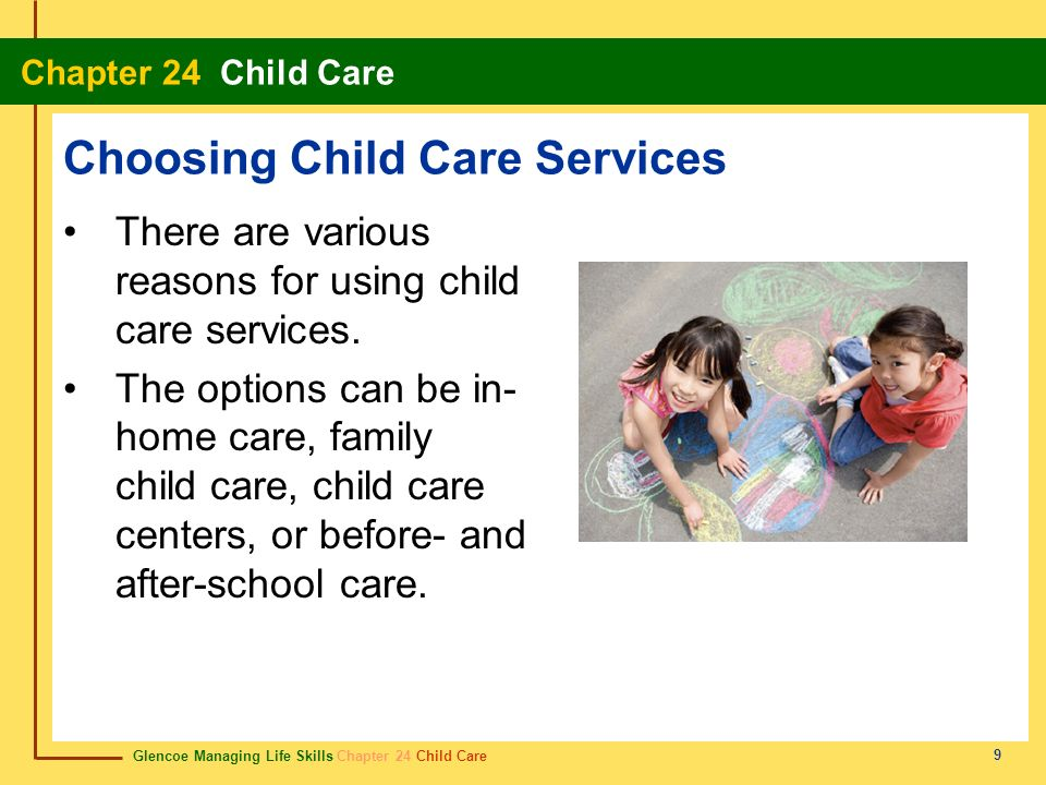 Glencoe Managing Life Skills Chapter 24 Child Care Chapter 24 Child Care 9 Choosing Child Care Services There are various reasons for using child care