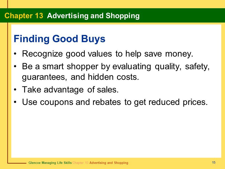 Glencoe Managing Life Skills Chapter 13 Advertising and Shopping Chapter 13 Advertising and Shopping 15 Finding Good Buys Recognize good values to hel