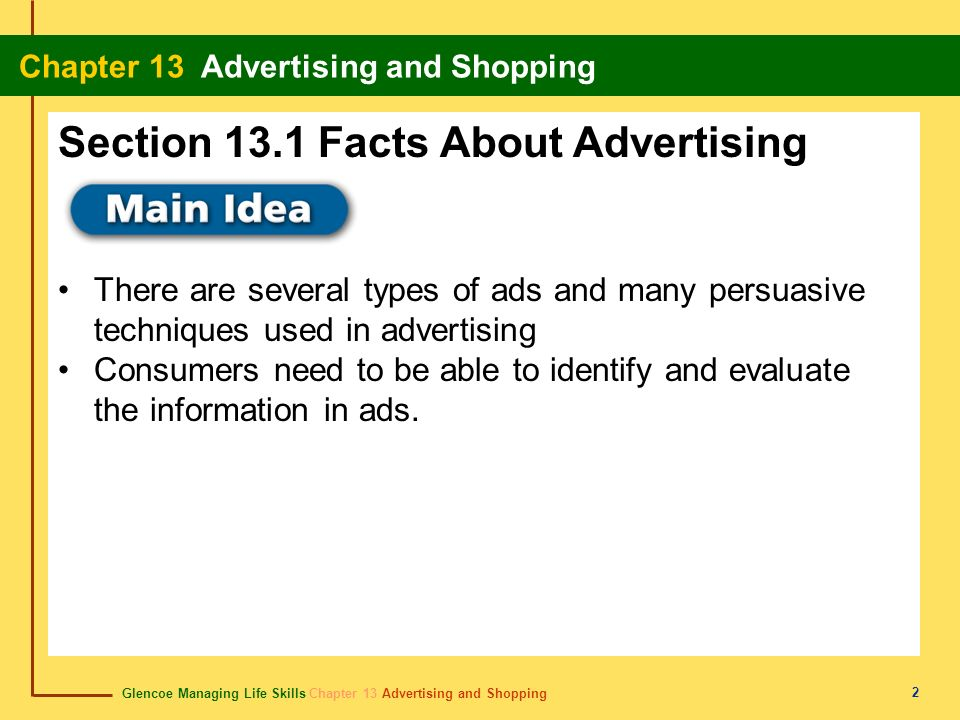 Glencoe Managing Life Skills Chapter 13 Advertising and Shopping Chapter 13 Advertising and Shopping 2 There are several types of ads and many persuas