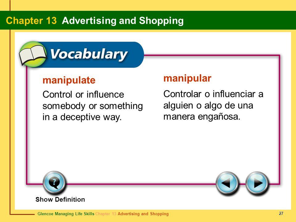 Glencoe Managing Life Skills Chapter 13 Advertising and Shopping Chapter 13 Advertising and Shopping 27 manipulate manipular Control or influence some